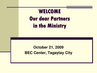 WELCOME  Our dear Partners  in the Ministry