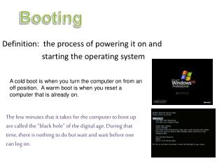 Definition:  the process of powering it on and                       starting the operating system