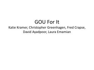 GOU For It Katie Kramer, Christopher  Greenhagen , Fred  Crapse , David Ayadpoor, Laura  Emamian