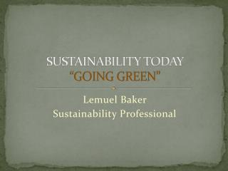 "SUSTAINABILITY TODAY ""GOING GREEN"""