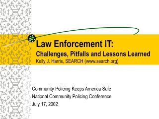 Community Policing Keeps America Safe National Community Policing Conference July 17, 2002