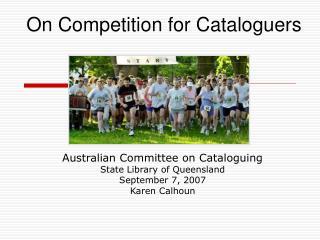 Australian Committee on Cataloguing State Library of Queensland September 7, 2007 Karen Calhoun