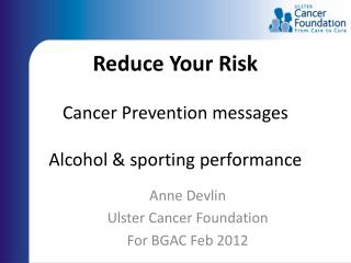 Reduce Your Risk Cancer Prevention messages Alcohol & sporting performance