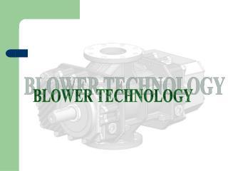 BLOWER TECHNOLOGY