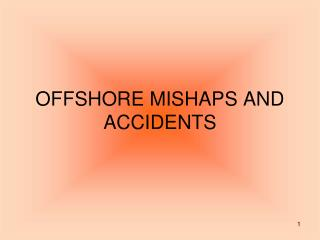 OFFSHORE MISHAPS AND ACCIDENTS