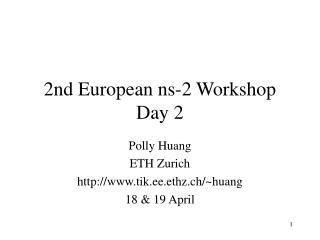 2nd European ns-2 Workshop Day 2