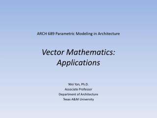 ARCH 689 Parametric Modeling in Architecture Vector Mathematics: Applications