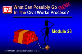 What Can Possibly Go               In The Civil Works Process? Module 28