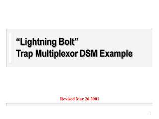 """Lightning Bolt"" Trap Multiplexor DSM Example"