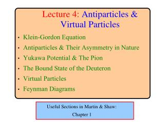 Lecture 4: Antiparticles &                Virtual Particles