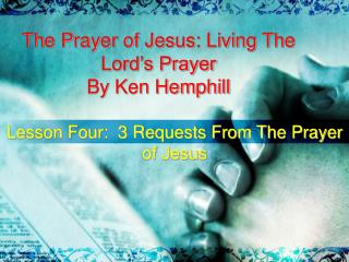 The Prayer of Jesus: Living The Lord's Prayer By Ken Hemphill