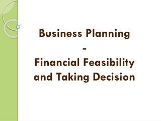 Business Planning - Financial Feasibility and Taking Decision
