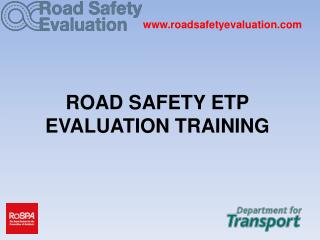 ROAD SAFETY ETP EVALUATION TRAINING