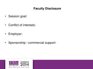 Session goal: Conflict of interests: Employer: Sponsorship / commercial support: