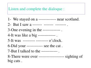 Listen and complete the dialoque :