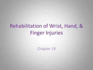 Rehabilitation of Wrist, Hand, & Finger Injuries