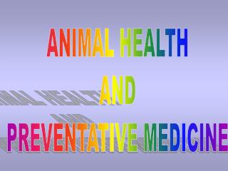 ANIMAL HEALTH  AND  PREVENTATIVE MEDICINE