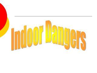 Indoor Dangers
