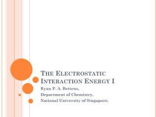The Electrostatic Interaction Energy I