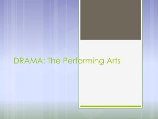 DRAMA: The Performing Arts