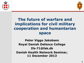 The future of warfare and implications for civil military cooperation and humantarian space