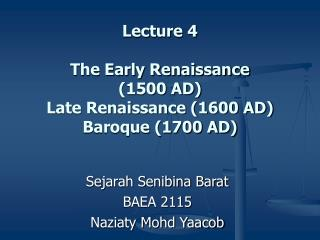 Lecture 4 The Early Renaissance  (1500 AD) Late Renaissance (1600 AD) Baroque (1700 AD)