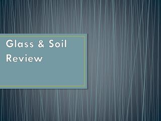 Glass & Soil Review