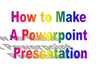 How to Make A Powerpoint  Presentation