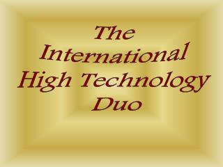 The       International       High Technology  Duo