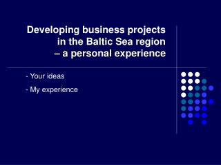 Developing business projects in the Baltic Sea region  – a personal experience