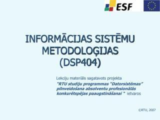 INFORMĀCIJAS SISTĒMU METODOLOĢIJAS  (DSP404)