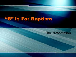 """B"" Is For Baptism"