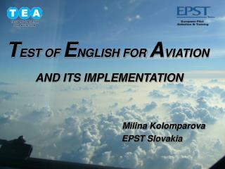 T EST OF  E NGLISH FOR  A VIATION  AND ITS IMPLEMENTATION Milina Kolomparova