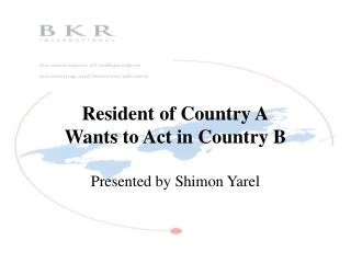 Resident of Country A Wants to Act in Country B Presented by Shimon Yarel