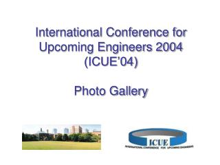International Conference for Upcoming Engineers 2004 (ICUE'04) Photo Gallery