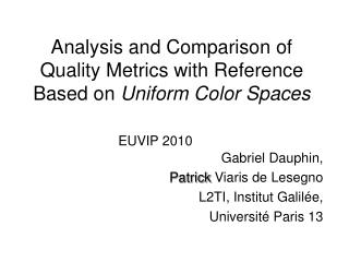 Analysis and Comparison of Quality Metrics with Reference Based on Uniform Color Spaces