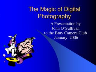 The Magic of Digital Photography