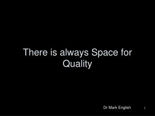 There is always Space for Quality