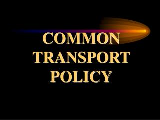 COMMON TRANSPORT POLICY