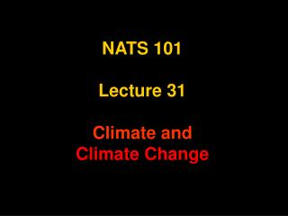 NATS 101 Lecture 31 Climate and Climate Change
