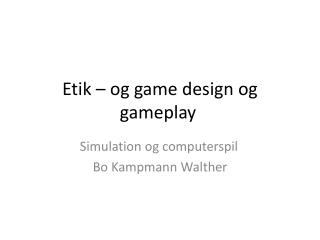 Etik – og game design og gameplay