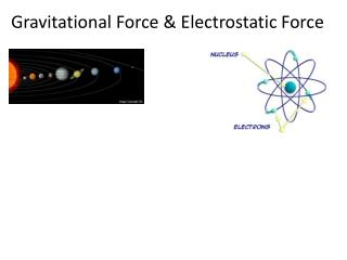 Gravitational Force  & Electrostatic Force