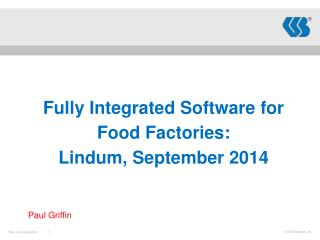 Fully Integrated Software for  Food Factories: Lindum, September 2014