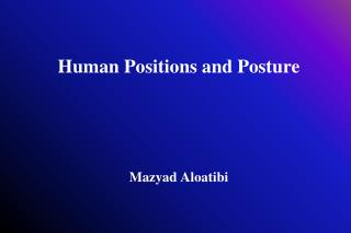Human Positions and Posture Mazyad Aloatibi