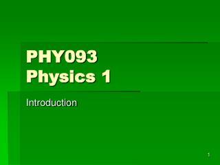 PHY093  Physics 1