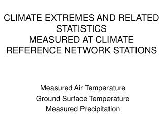 CLIMATE EXTREMES AND RELATED STATISTICS MEASURED AT CLIMATE REFERENCE NETWORK STATIONS