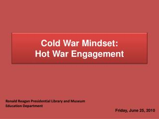 Cold War Mindset: Hot War Engagement