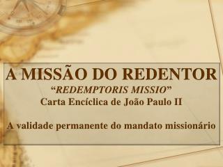 """A MISSÃO DO REDENTOR """" REDEMPTORIS MISSIO """" Carta Encíclica de João Paulo II"""
