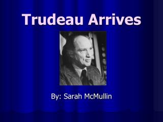 Trudeau Arrives