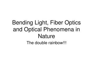 Bending Light, Fiber Optics and Optical Phenomena in Nature